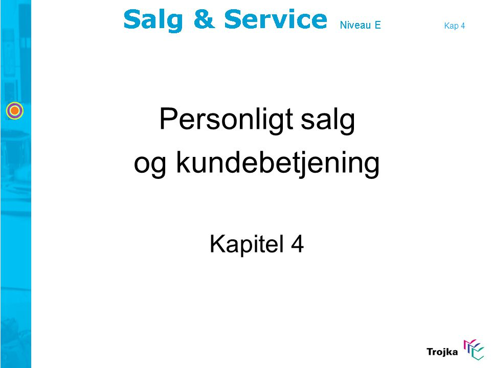 Kap 4 Personligt salg og kundebetjening Kapitel 4