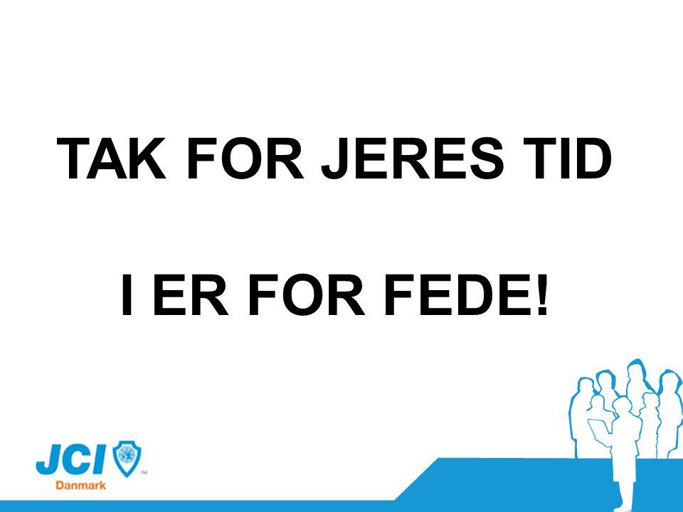 TAK FOR JERES TID I ER FOR FEDE!