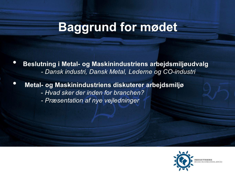 Baggrund for mødet Beslutning i Metal- og Maskinindustriens arbejdsmiljøudvalg - Dansk industri, Dansk Metal, Lederne og CO-industri.