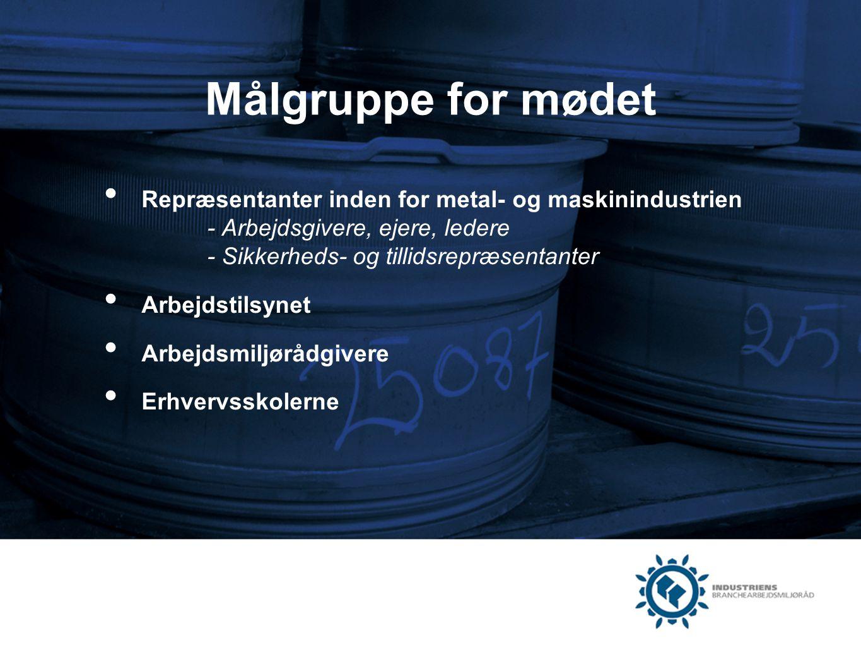 Målgruppe for mødet Repræsentanter inden for metal- og maskinindustrien - Arbejdsgivere, ejere, ledere - Sikkerheds- og tillidsrepræsentanter.