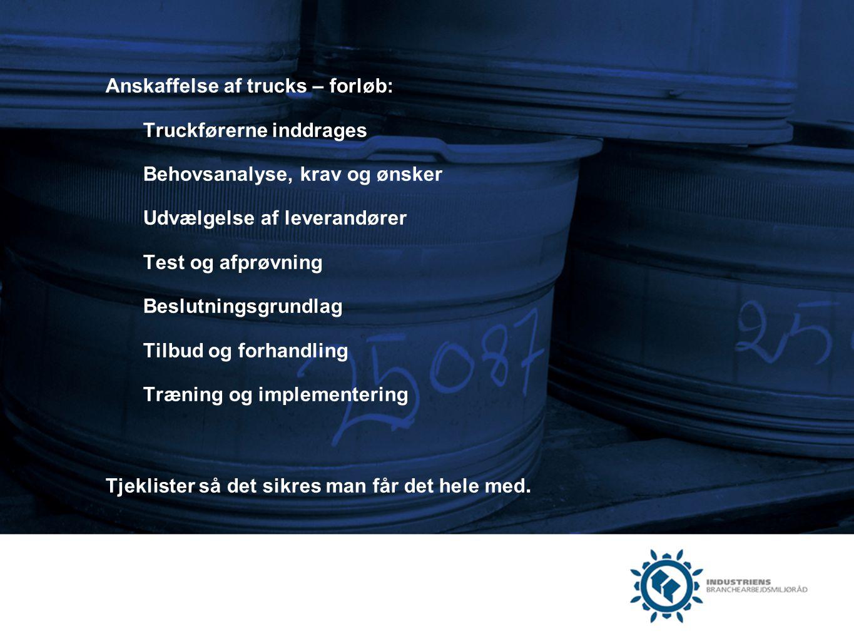 Anskaffelse af trucks – forløb: Truckførerne inddrages Behovsanalyse, krav og ønsker Udvælgelse af leverandører Test og afprøvning Beslutningsgrundlag Tilbud og forhandling Træning og implementering Tjeklister så det sikres man får det hele med.