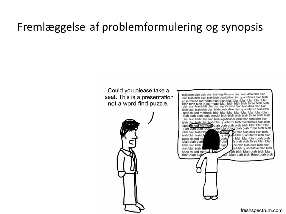 Fremlæggelse af problemformulering og synopsis