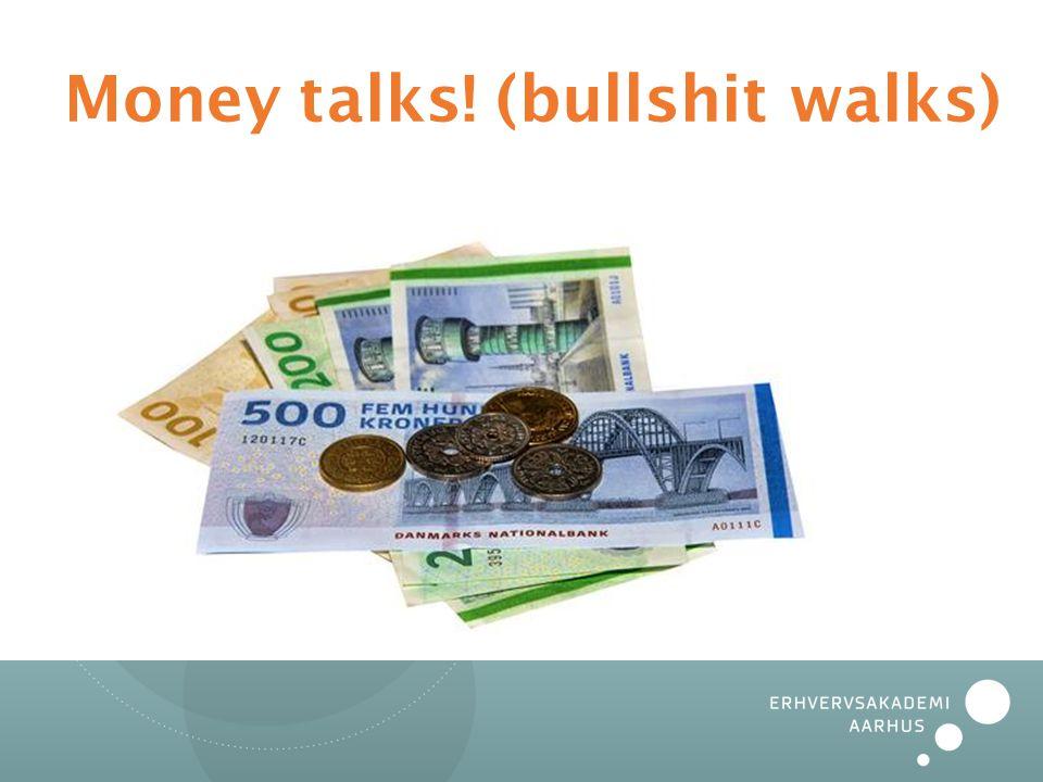 Money talks! (bullshit walks)