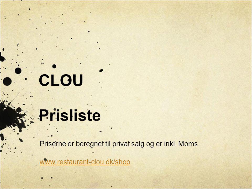 CLOU Prisliste Priserne er beregnet til privat salg og er inkl. Moms