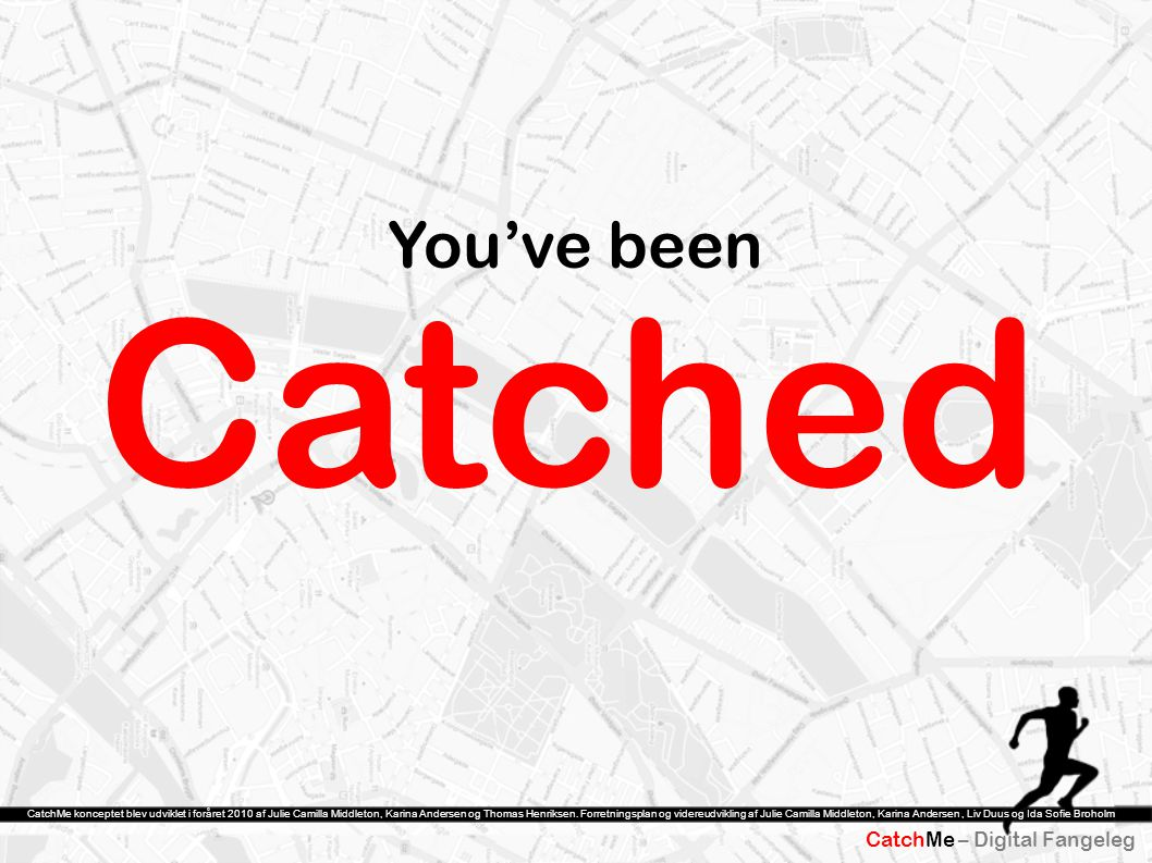 Catched You've been CatchMe – Digital Fangeleg