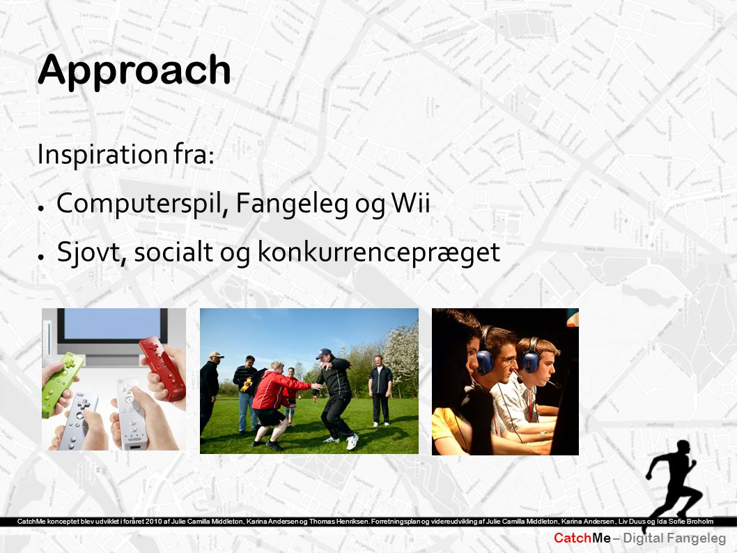 Approach Inspiration fra: Computerspil, Fangeleg og Wii