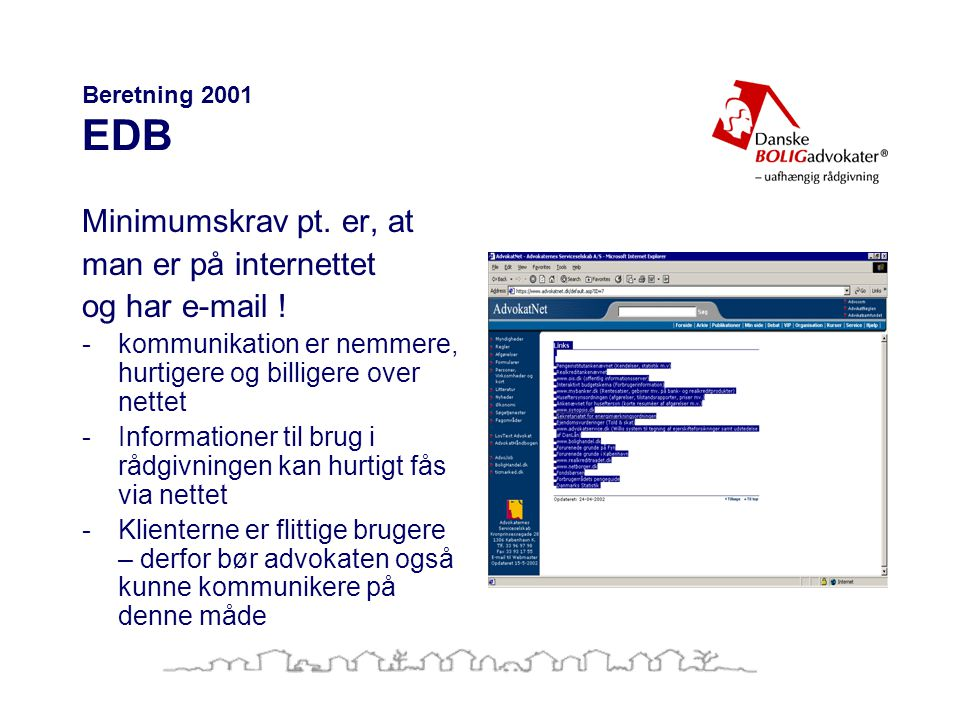 Minimumskrav pt. er, at man er på internettet og har e-mail !