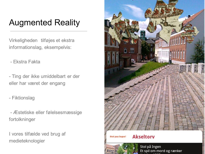 Augmented Reality Virkeligheden tilføjes et ekstra informationslag, eksempelvis: - Ekstra Fakta.