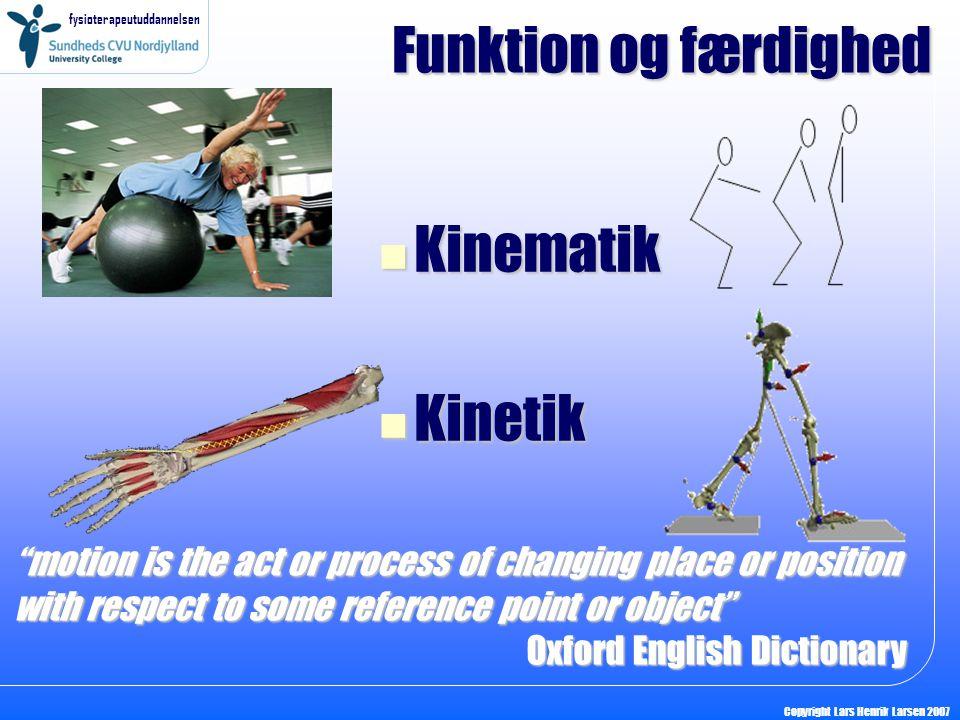 Funktion og færdighed Kinematik Kinetik