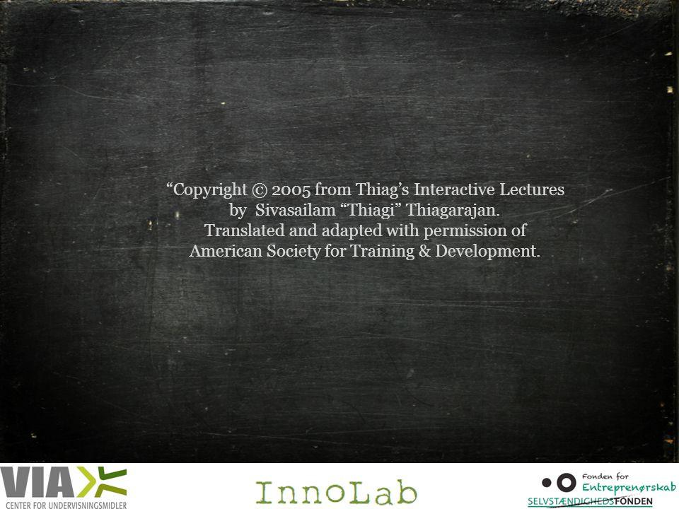 Copyright © 2005 from Thiag's Interactive Lectures by Sivasailam Thiagi Thiagarajan.