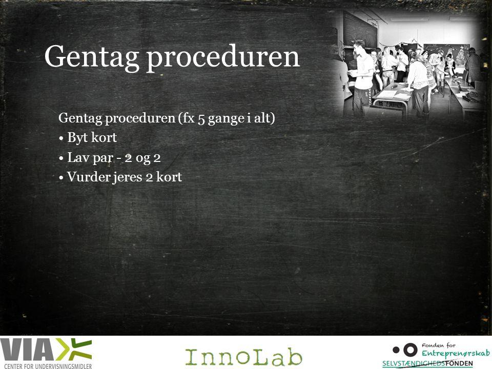 Gentag proceduren Gentag proceduren (fx 5 gange i alt) Byt kort