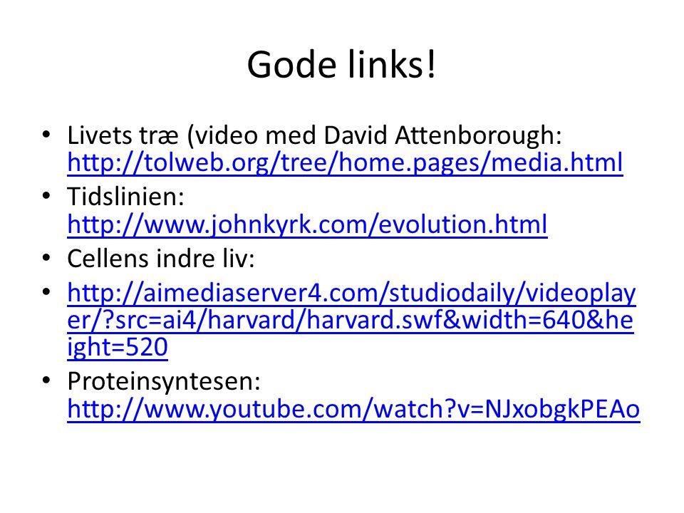 Gode links! Livets træ (video med David Attenborough: http://tolweb.org/tree/home.pages/media.html.