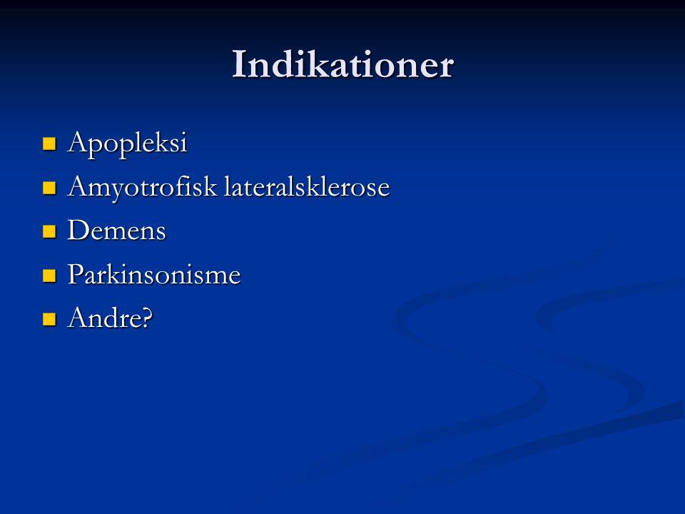 Indikationer Apopleksi Amyotrofisk lateralsklerose Demens
