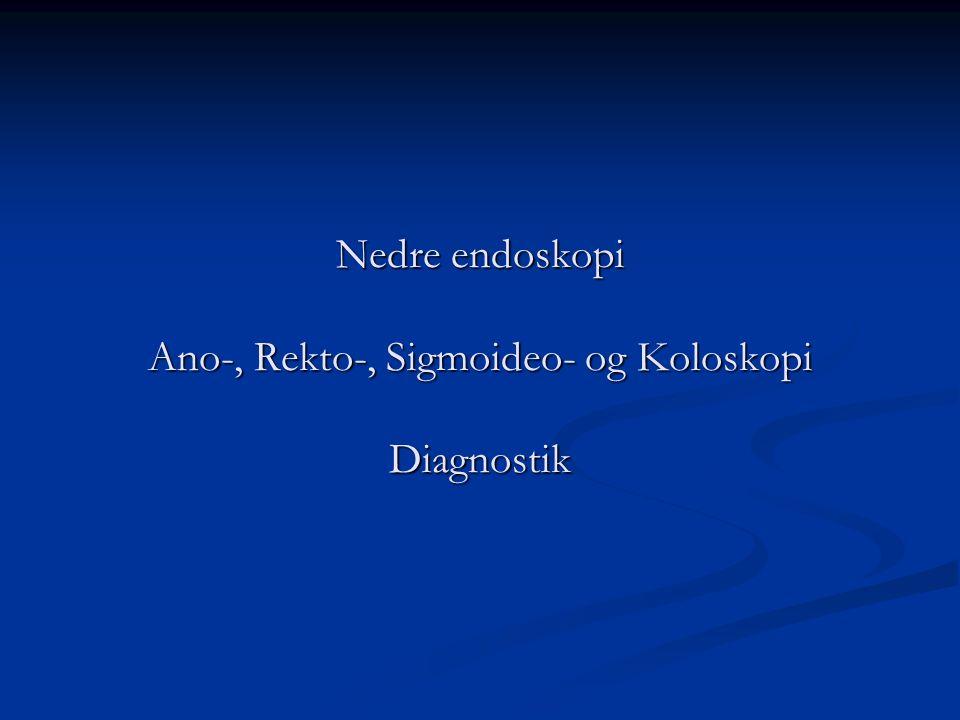Nedre endoskopi Ano-, Rekto-, Sigmoideo- og Koloskopi Diagnostik