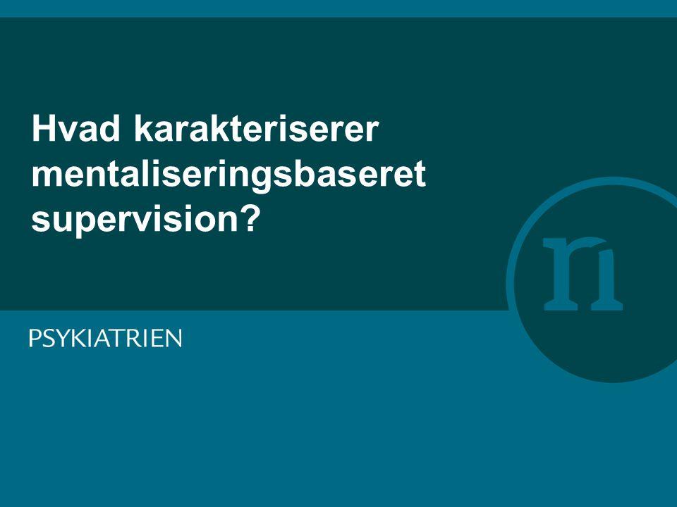 Hvad karakteriserer mentaliseringsbaseret supervision