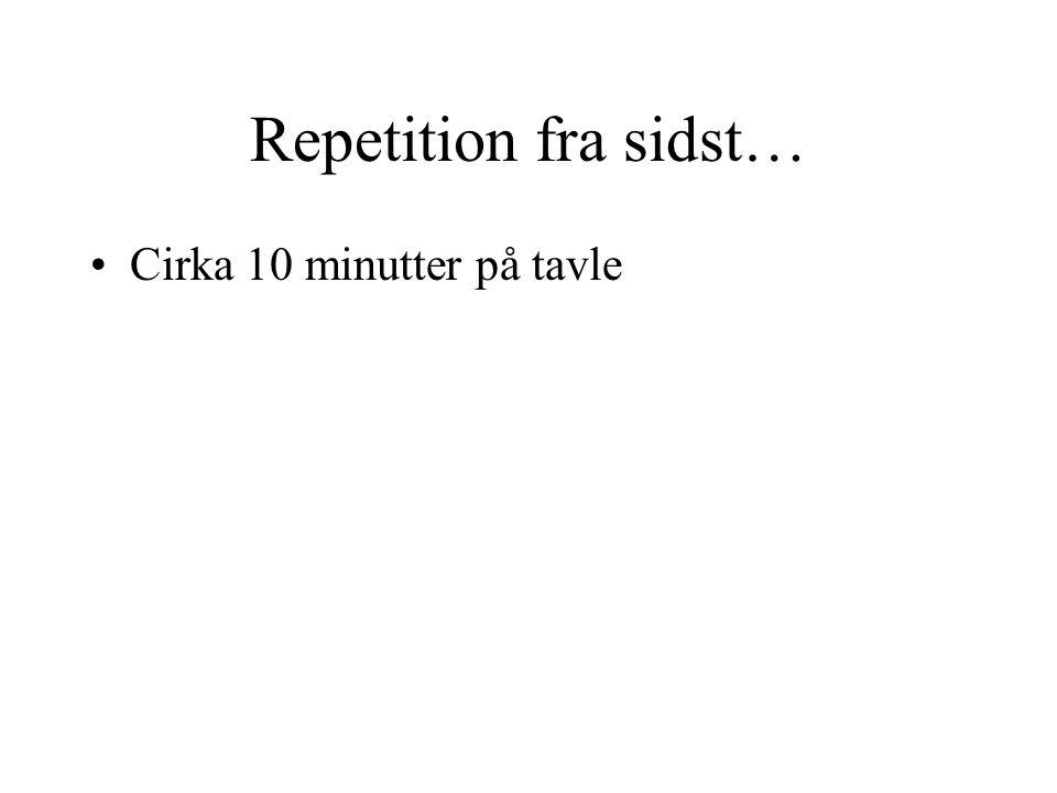 Repetition fra sidst… Cirka 10 minutter på tavle