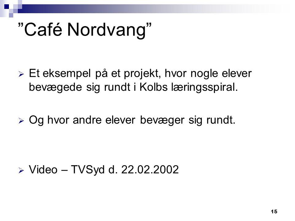 Café Nordvang Et eksempel på et projekt, hvor nogle elever bevægede sig rundt i Kolbs læringsspiral.