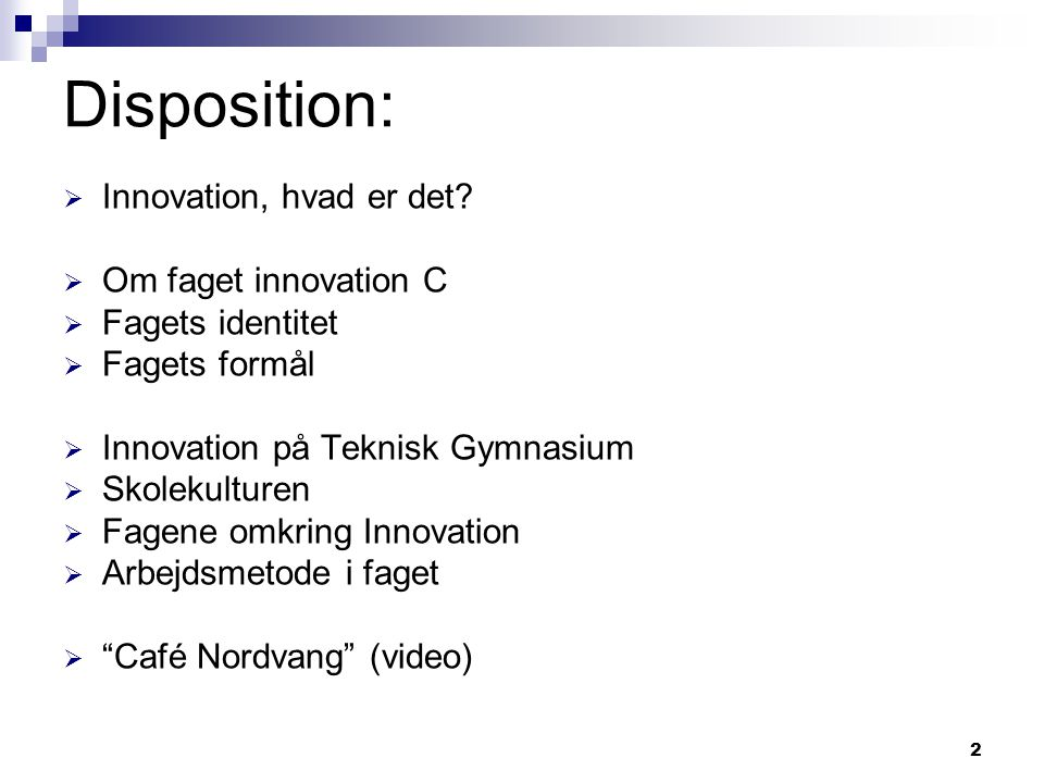 Disposition: Innovation, hvad er det Om faget innovation C