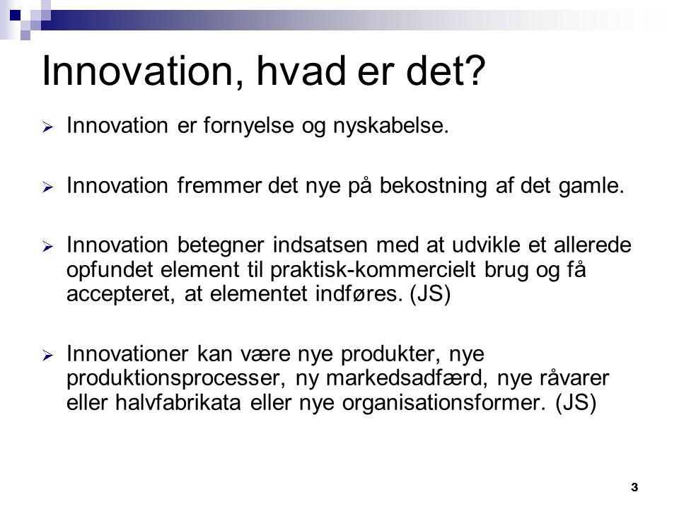 Innovation, hvad er det Innovation er fornyelse og nyskabelse.