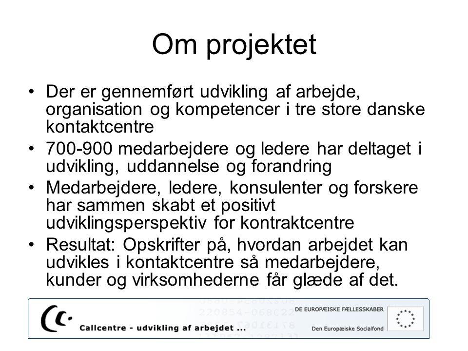 Om projektet Der er gennemført udvikling af arbejde, organisation og kompetencer i tre store danske kontaktcentre.