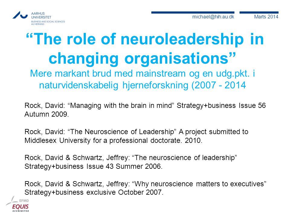 The role of neuroleadership in changing organisations Mere markant brud med mainstream og en udg.pkt. i naturvidenskabelig hjerneforskning (2007 - 2014