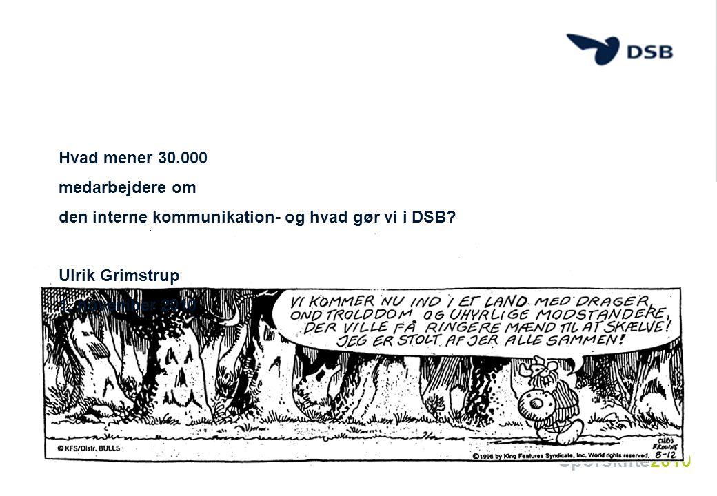 Hvad mener 30.000 medarbejdere om den interne kommunikation- og hvad gør vi i DSB Ulrik Grimstrup 1. november 2010