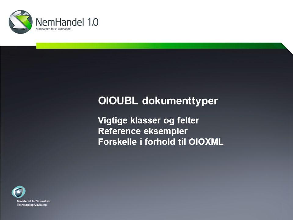 OIOUBL dokumenttyper Vigtige klasser og felter Reference eksempler Forskelle i forhold til OIOXML