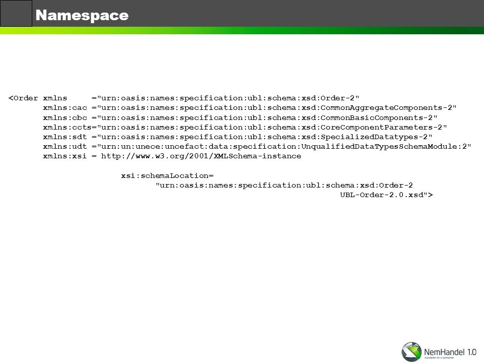 Namespace <Order xmlns = urn:oasis:names:specification:ubl:schema:xsd:Order-2