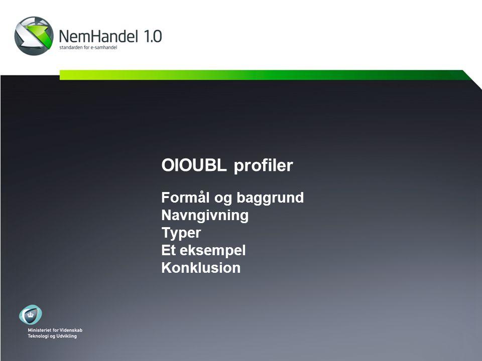 OIOUBL profiler Formål og baggrund Navngivning Typer Et eksempel Konklusion