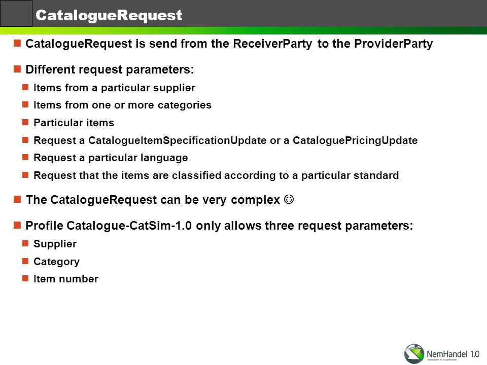 CatalogueRequest CatalogueRequest is send from the ReceiverParty to the ProviderParty. Different request parameters: