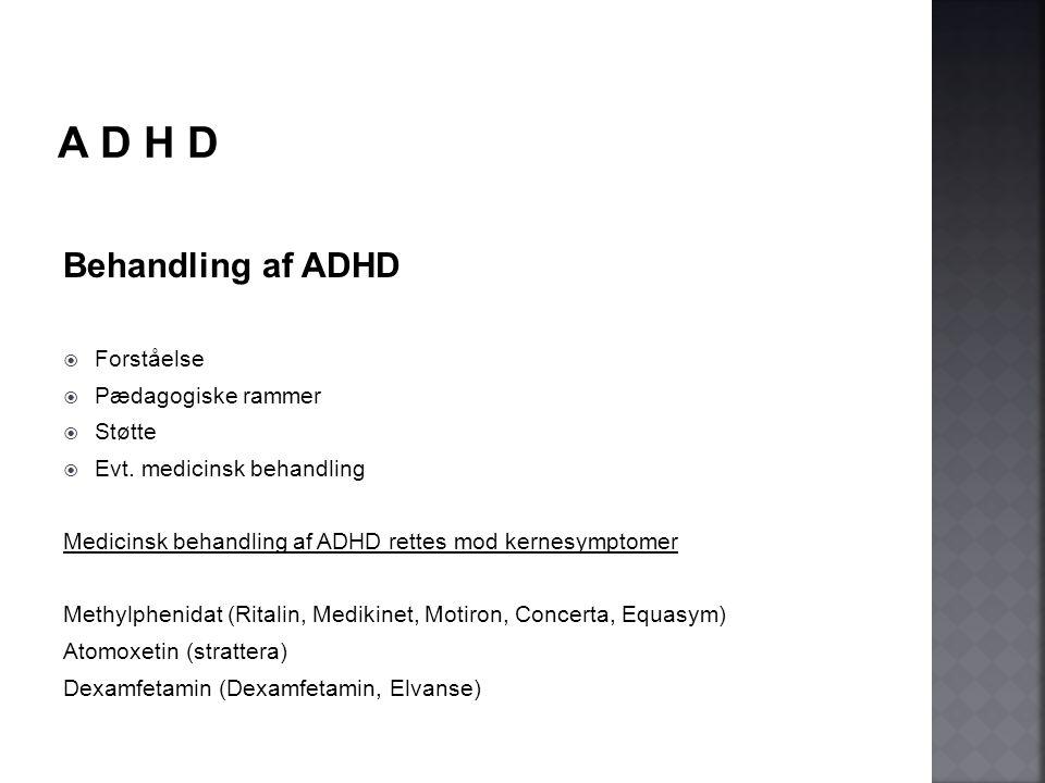 A D H D Behandling af ADHD Forståelse Pædagogiske rammer Støtte