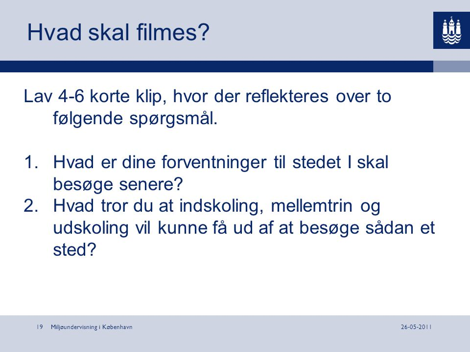 Hvad skal filmes Lav 4-6 korte klip, hvor der reflekteres over to følgende spørgsmål. Hvad er dine forventninger til stedet I skal besøge senere