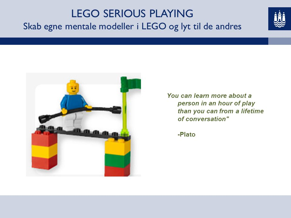 LEGO SERIOUS PLAYING Skab egne mentale modeller i LEGO og lyt til de andres