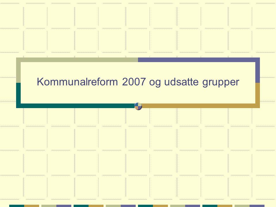 Kommunalreform 2007 og udsatte grupper
