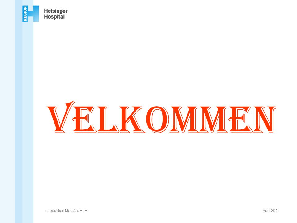 velkommen Introduktion Med Afd HLH April 2012