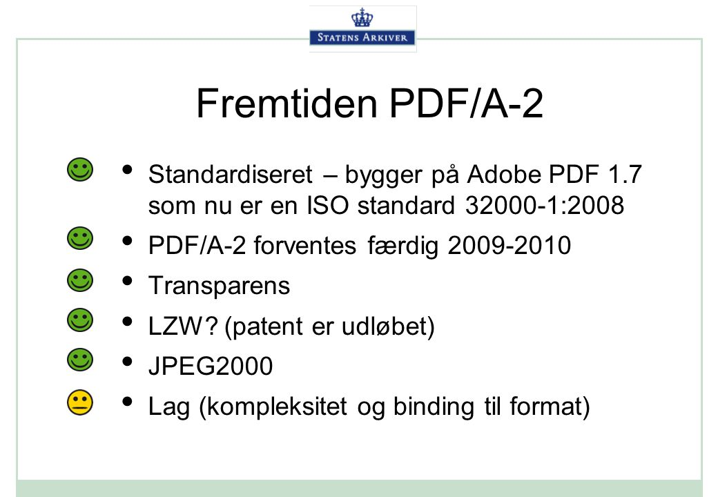 Fremtiden PDF/A-2 Standardiseret – bygger på Adobe PDF 1.7 som nu er en ISO standard 32000-1:2008.