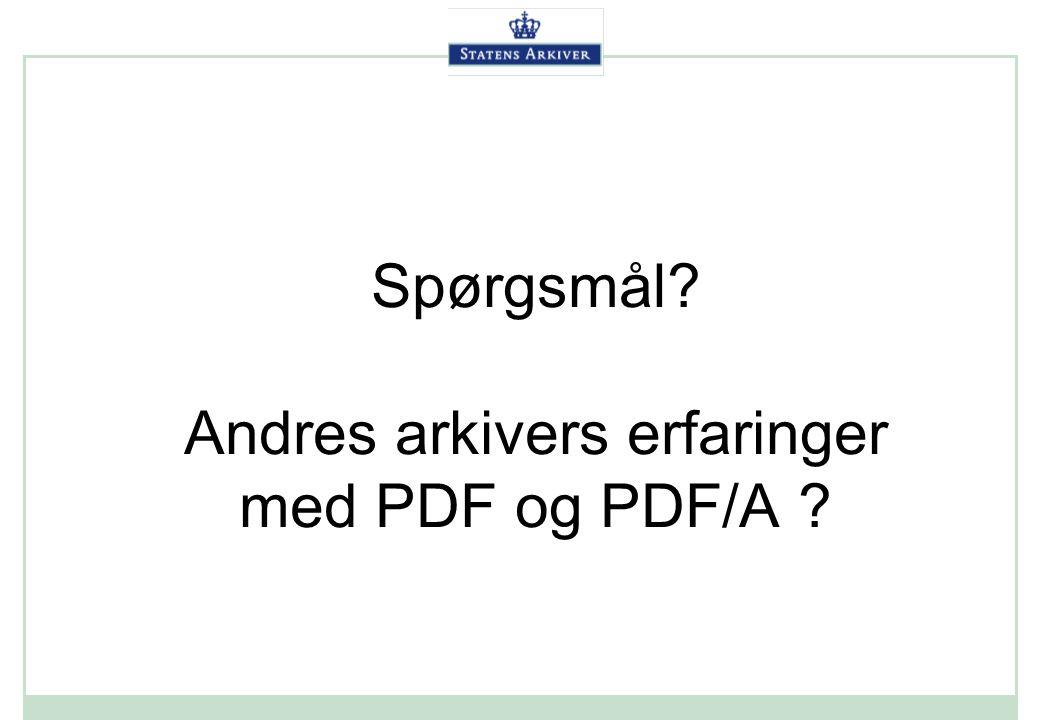 Spørgsmål Andres arkivers erfaringer med PDF og PDF/A
