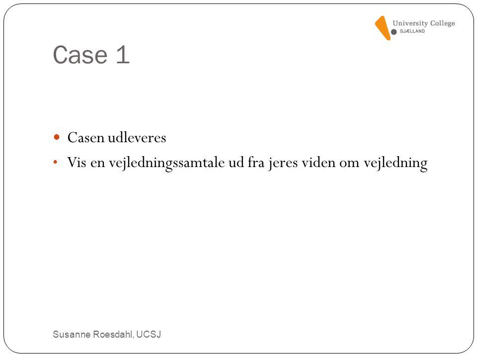Case 1 Casen udleveres. Vis en vejledningssamtale ud fra jeres viden om vejledning.