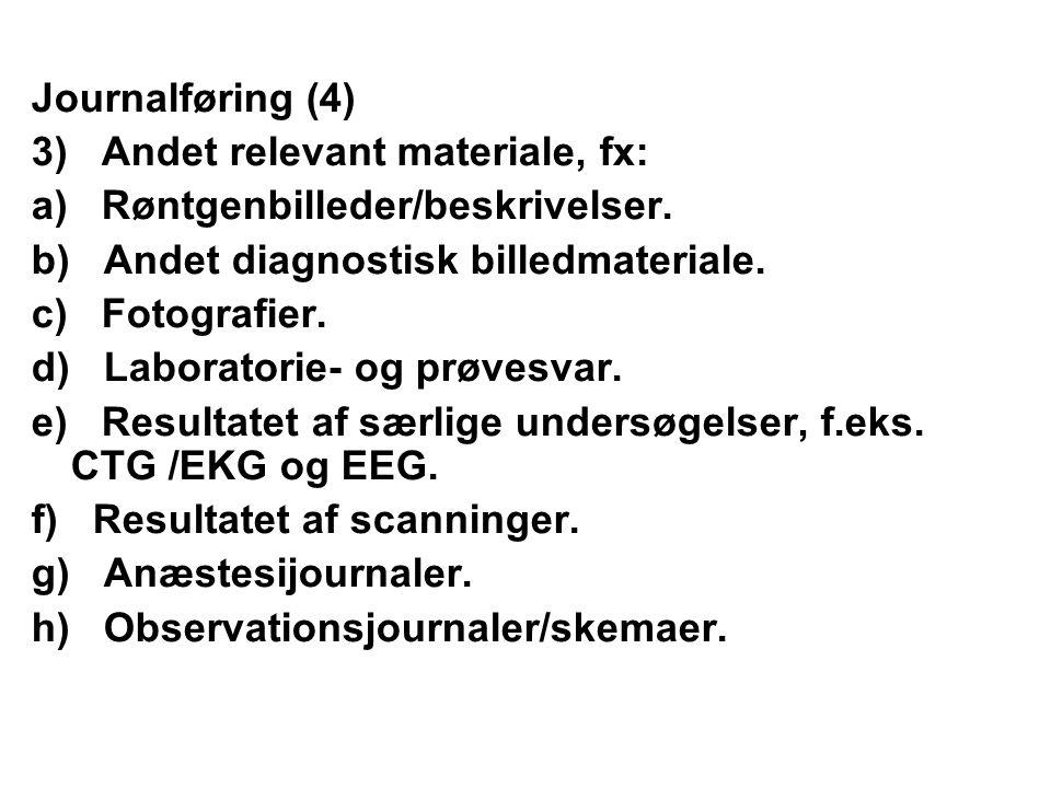 Journalføring (4) 3) Andet relevant materiale, fx: a) Røntgenbilleder/beskrivelser. b) Andet diagnostisk billedmateriale.