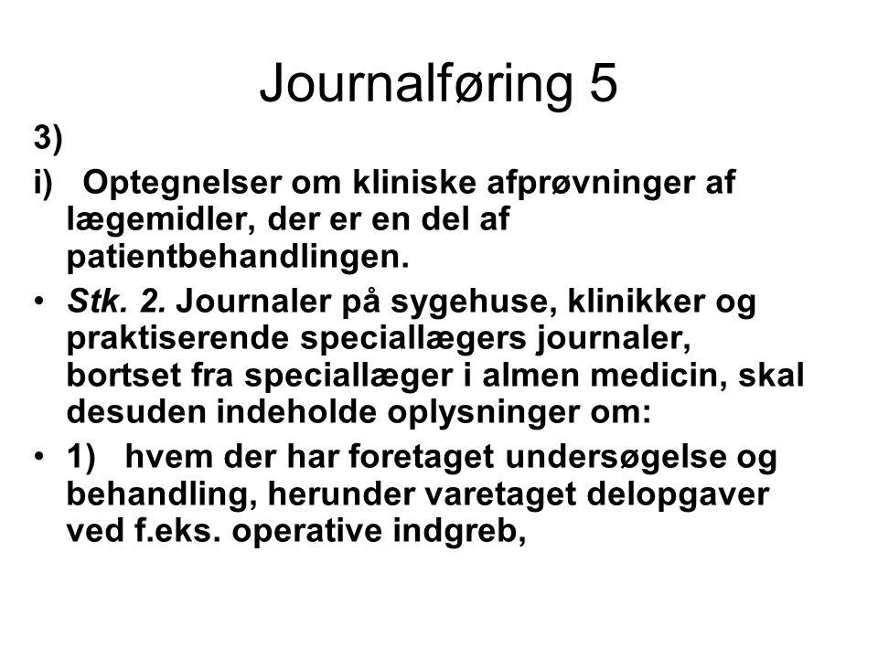 Journalføring 5 3) i) Optegnelser om kliniske afprøvninger af lægemidler, der er en del af patientbehandlingen.