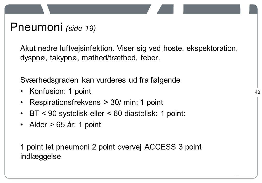 Pneumoni (side 19) Akut nedre luftvejsinfektion. Viser sig ved hoste, ekspektoration, dyspnø, takypnø, mathed/træthed, feber.