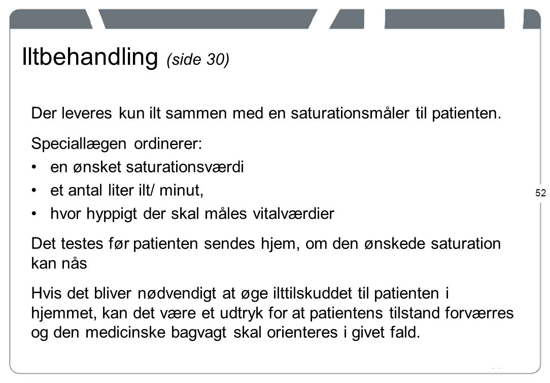 Iltbehandling (side 30) Der leveres kun ilt sammen med en saturationsmåler til patienten. Speciallægen ordinerer: