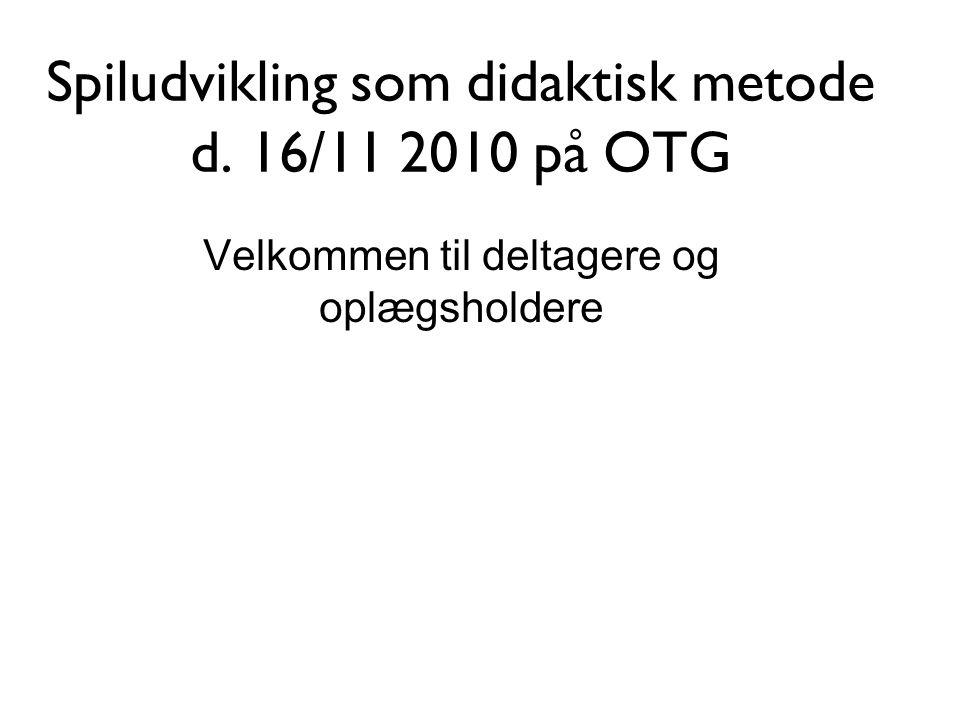 Spiludvikling som didaktisk metode d. 16/11 2010 på OTG
