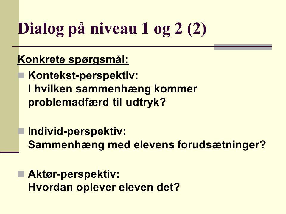 Dialog på niveau 1 og 2 (2) Konkrete spørgsmål: