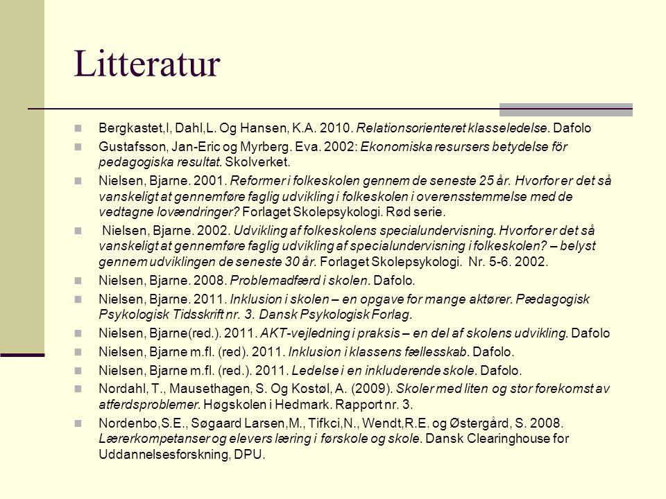 Litteratur Bergkastet,I, Dahl,L. Og Hansen, K.A. 2010. Relationsorienteret klasseledelse. Dafolo.