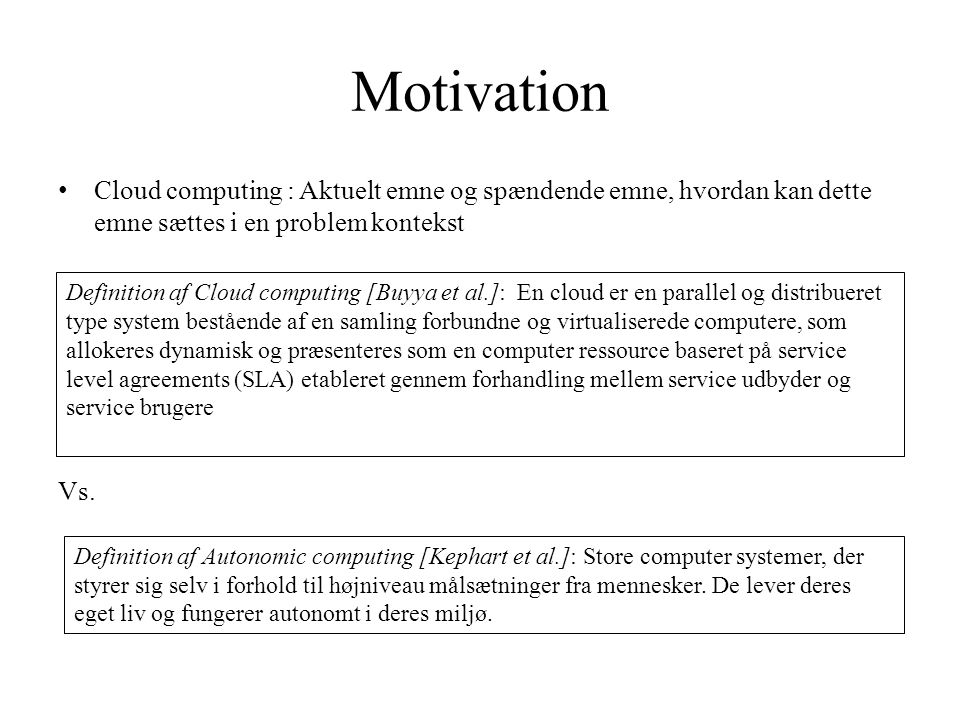 Motivation Cloud computing : Aktuelt emne og spændende emne, hvordan kan dette emne sættes i en problem kontekst.