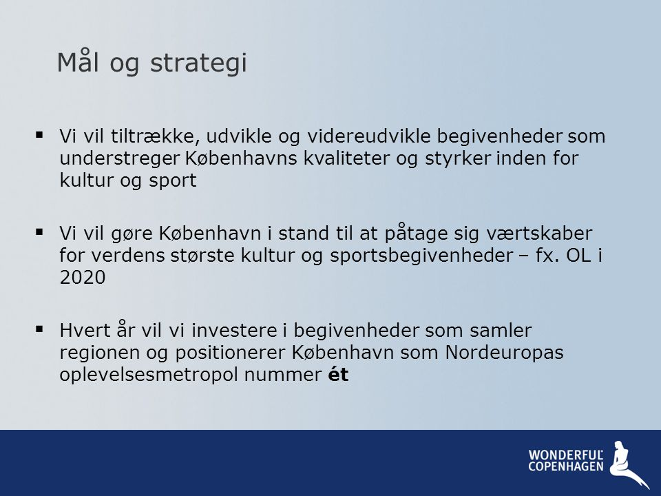 Mål og strategi Vi vil tiltrække, udvikle og videreudvikle begivenheder som understreger Københavns kvaliteter og styrker inden for kultur og sport.