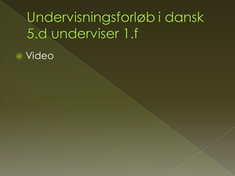 Undervisningsforløb i dansk 5.d underviser 1.f