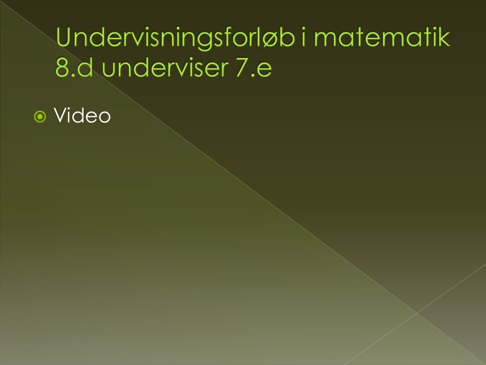 Undervisningsforløb i matematik 8.d underviser 7.e