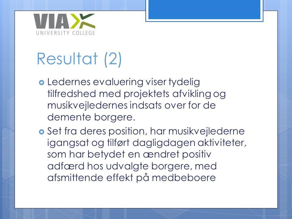 Resultat (2) Ledernes evaluering viser tydelig tilfredshed med projektets afvikling og musikvejledernes indsats over for de demente borgere.